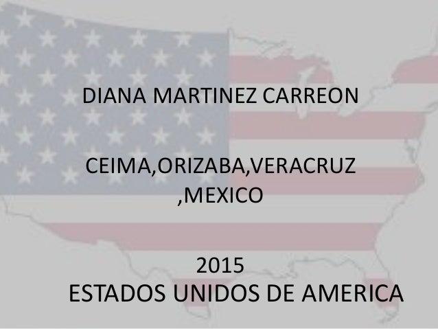 ESTADOS UNIDOS DE AMERICA DIANA MARTINEZ CARREON CEIMA,ORIZABA,VERACRUZ ,MEXICO 2015