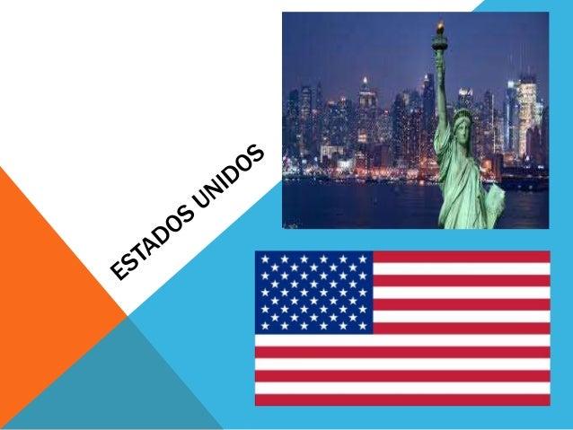 ESTADOS UNIDOS Los Estados Unidos de América (en inglés: United States of America; abreviado USA, U.S.A., US o U.S.), de m...