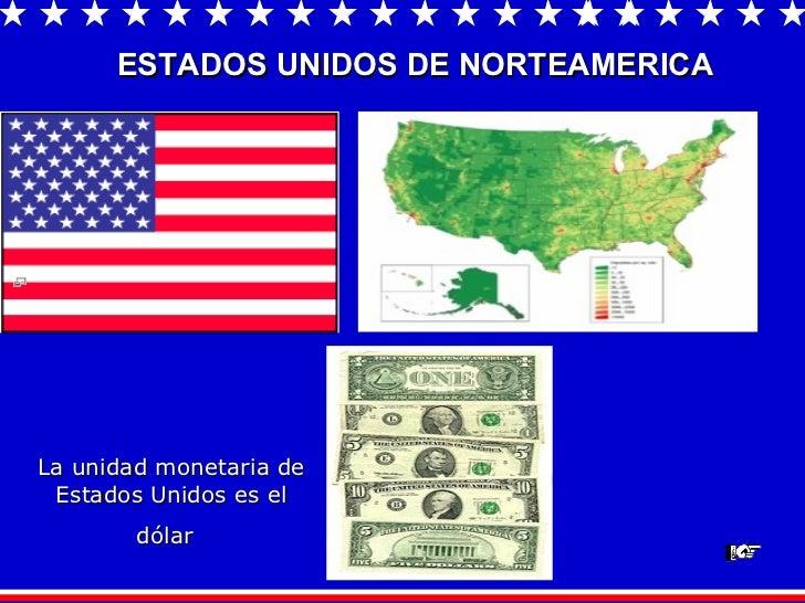 ESTADOS UNIDOS DE NORTEAMERICA   La unidad monetaria de Estados Unidos es el dólar
