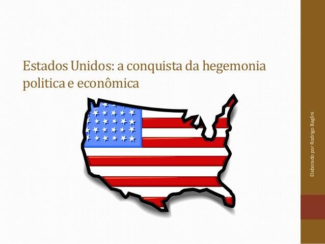 Elaborado por Rodrigo Baglini  Estados Unidos: a conquista da hegemonia politica e econômica
