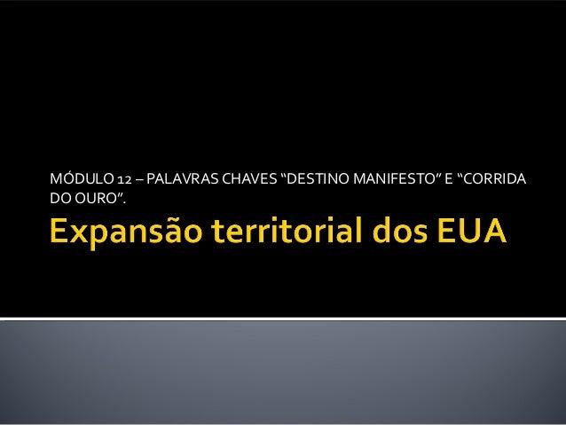 """MÓDULO 12 – PALAVRAS CHAVES """"DESTINO MANIFESTO"""" E """"CORRIDA DO OURO""""."""