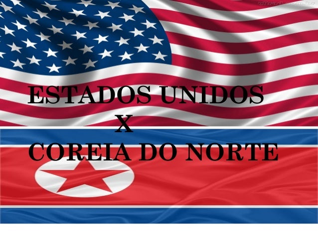 ESTADOS UNIDOS     XCOREIA DO NORTE