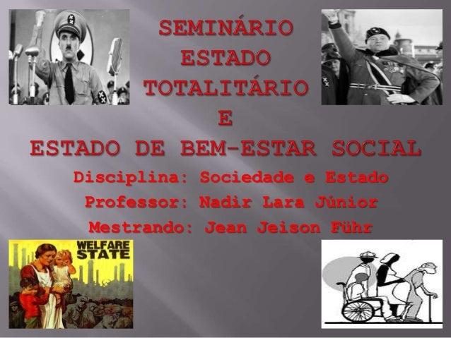 Disciplina: Sociedade e Estado Professor: Nadir Lara Júnior Mestrando: Jean Jeison Führ