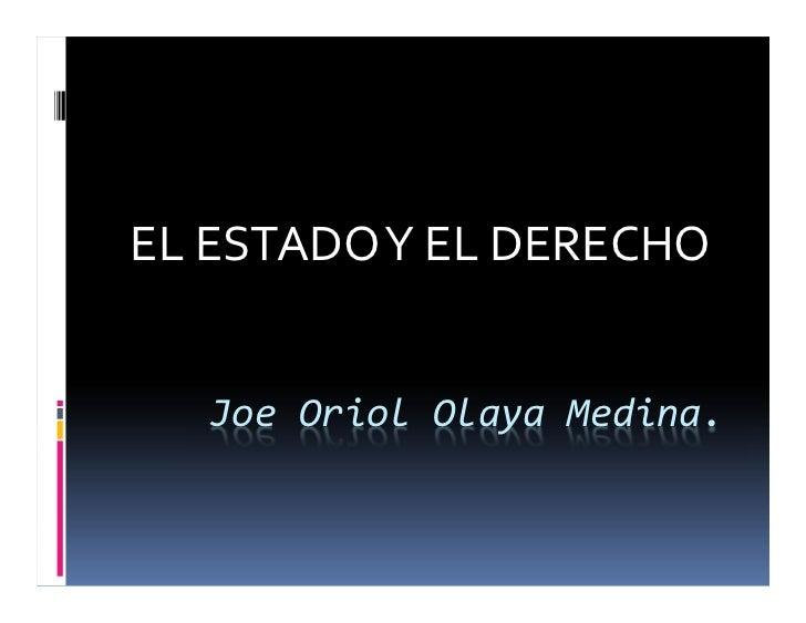 EL ESTADO Y EL DERECHO   Joe Oriol Olaya Medina.