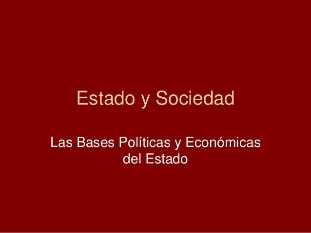 Estado y SociedadLas Bases Políticas y Económicas          del Estado