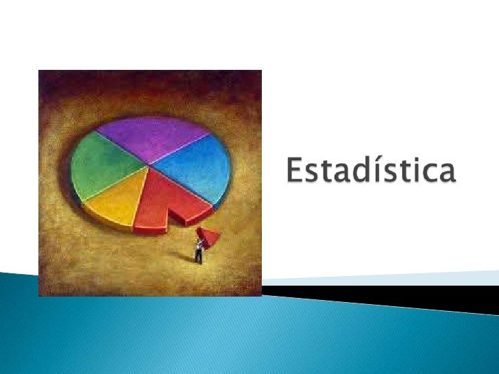    Antiguamente se entendía por estadística el conjunto de    técnicas que el Estado aplicaba para elaborar un censo, a f...