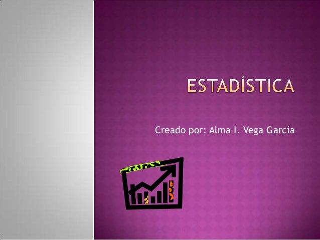 Creado por: Alma I. Vega García