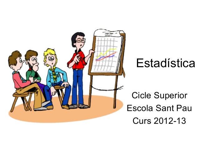 Estadística Cicle Superior Escola Sant Pau Curs 2012-13