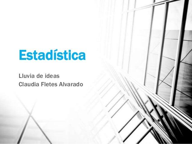 Estadística Lluvia de ideas Claudia Fletes Alvarado