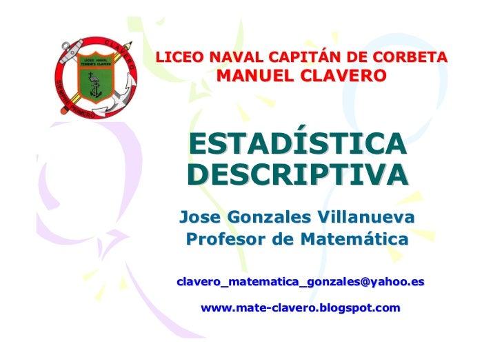 LICEO NAVAL CAPITÁN DE CORBETA        MANUEL CLAVERO       ESTADÍSTICA    DESCRIPTIVA   Jose Gonzales Villanueva    Profes...