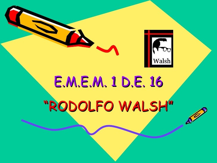 "E.M.E.M. 1 D.E. 16 "" RODOLFO WALSH"""