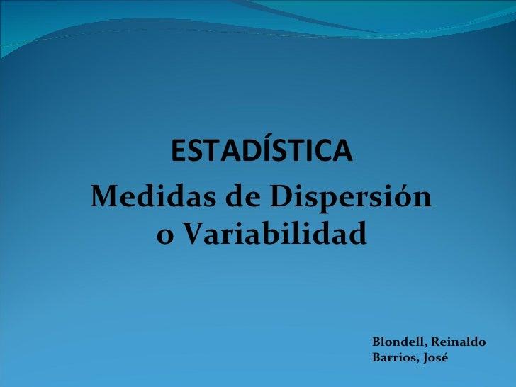 Blondell, Reinaldo Barrios, José Medidas de Dispersión o Variabilidad ESTADÍSTICA