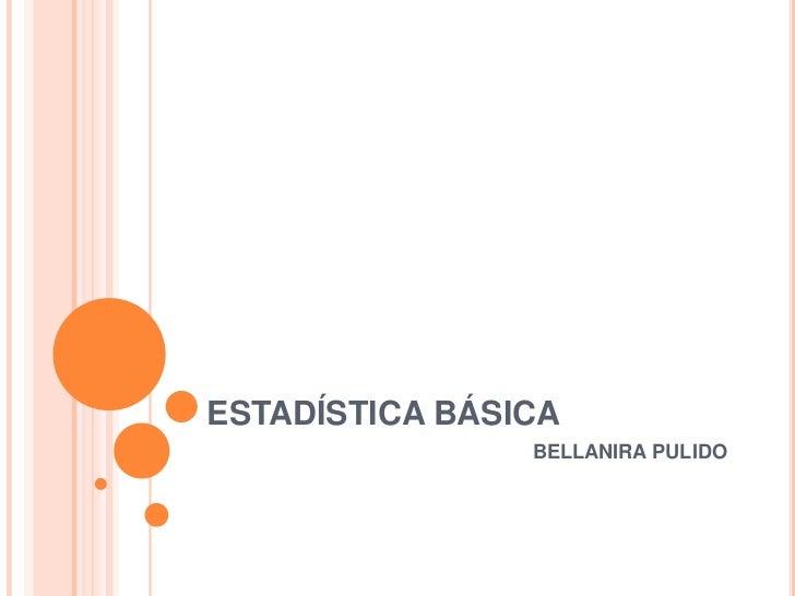 ESTADÍSTICA BÁSICA                BELLANIRA PULIDO