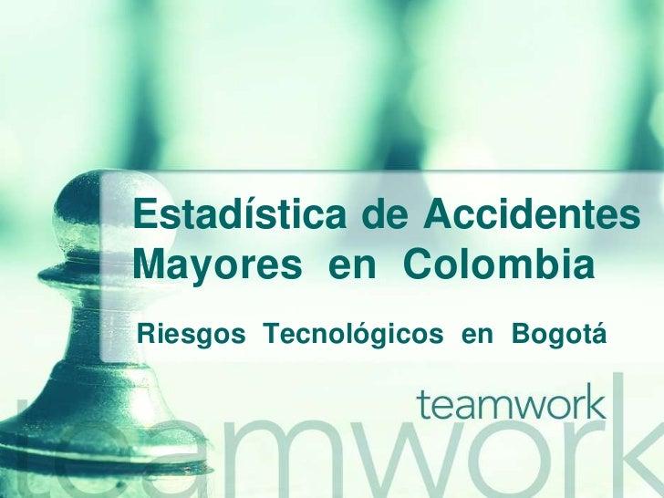 Estadística de Accidentes Mayores  en  Colombia<br />Riesgos  Tecnológicos  en  Bogotá<br />