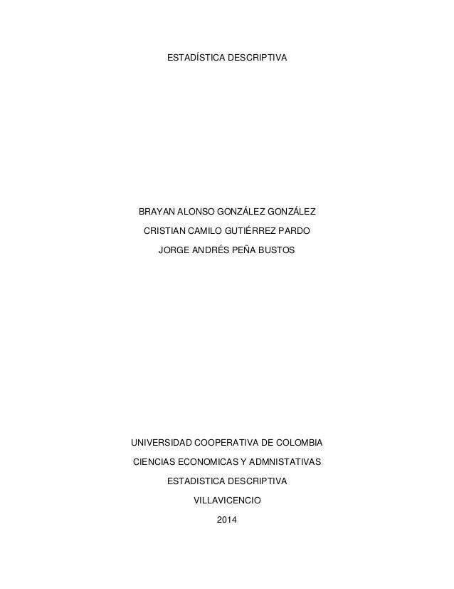 ESTADÍSTICA DESCRIPTIVA  BRAYAN ALONSO GONZÁLEZ GONZÁLEZ CRISTIAN CAMILO GUTIÉRREZ PARDO JORGE ANDRÉS PEÑA BUSTOS  UNIVERS...
