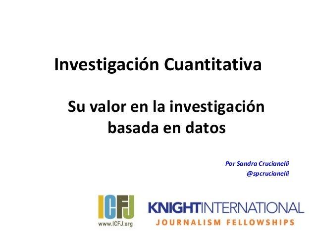 Investigación Cuantitativa Su valor en la investigación      basada en datos                       Por Sandra Crucianelli ...