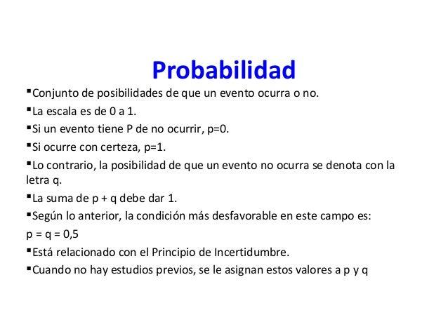 ProbabilidadConjunto de posibilidades de que un evento ocurra o no.La escala es de 0 a 1.Si un evento tiene P de no ocu...