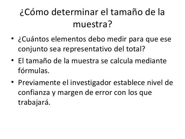 ¿Cómo determinar el tamaño de la             muestra?• ¿Cuántos elementos debo medir para que ese  conjunto sea representa...