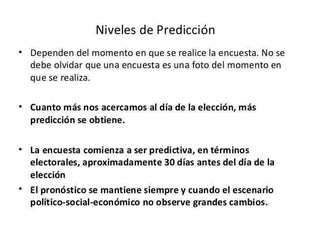 Niveles de Predicción• Dependen del momento en que se realice la encuesta. No se  debe olvidar que una encuesta es una fot...