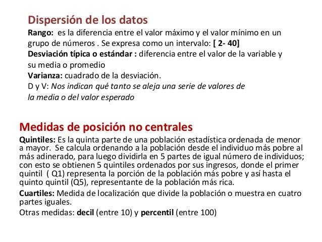 Dispersión de los datos  Rango: es la diferencia entre el valor máximo y el valor mínimo en un  grupo de números . Se expr...