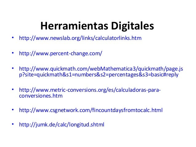 Herramientas Digitales• http://www.newslab.org/links/calculatorlinks.htm• http://www.percent-change.com/• http://www.quick...
