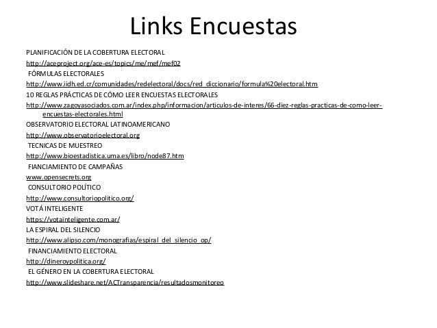 Links EncuestasPLANIFICACIÓN DE LA COBERTURA ELECTORALhttp://aceproject.org/ace-es/topics/me/mef/mef02 FÓRMULAS ELECTORALE...