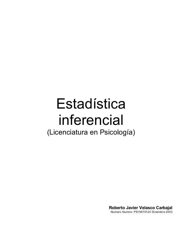 Estadística  inferencial(Licenciatura en Psicología)                   Roberto Javier Velasco Carbajal                    ...