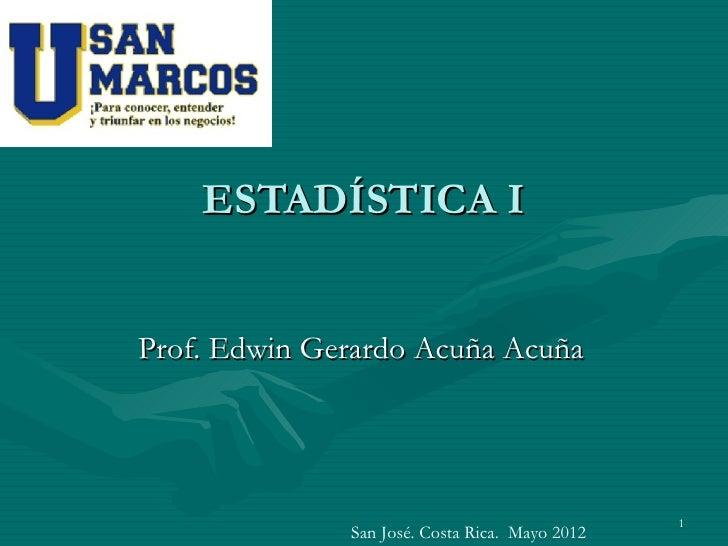 ESTADÍSTICA IProf. Edwin Gerardo Acuña Acuña                                                1              San José. Costa...