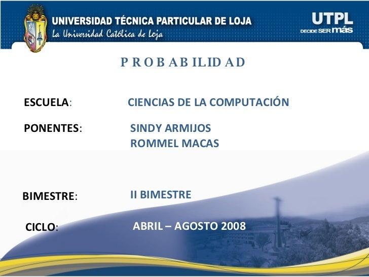 ESCUELA : PONENTES : BIMESTRE : CICLO : CIENCIAS DE LA COMPUTACIÓN II BIMESTRE SINDY ARMIJOS ROMMEL MACAS ABRIL – AGOSTO 2...