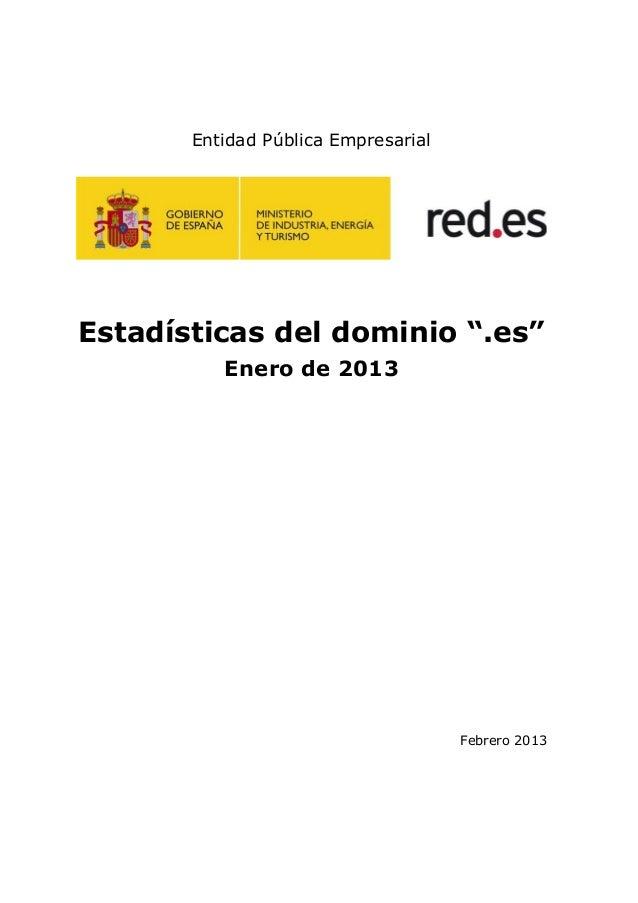 """Entidad Pública EmpresarialEstadísticas del dominio """".es""""          Enero de 2013                                     Febre..."""