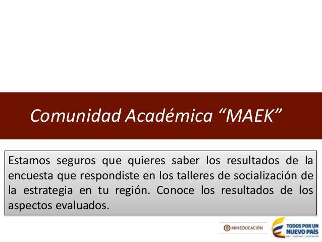 """EEssttaaddííssttiiccaass """"""""MMAAEEKK""""""""  Comunidad Académica """"MAEK""""  Estamos seguros que quieres saber los resultados de la ..."""