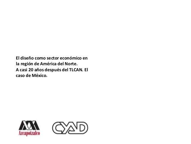 El diseño como sector económico enla región de América del Norte.A casi 20 años después del TLCAN. Elcaso de México.