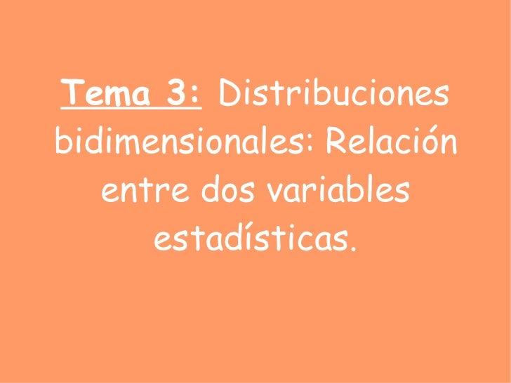 Tema 3:   Distribuciones bidimensionales: Relación entre dos variables estadísticas.