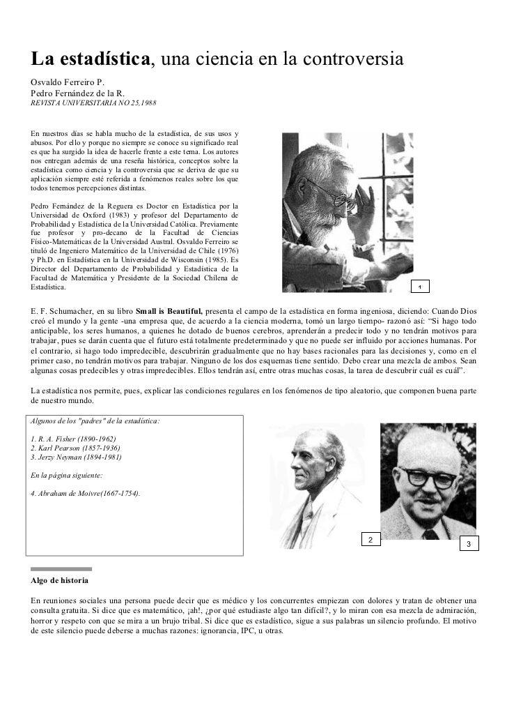 La estadística, una ciencia en la controversiaOsvaldo Ferreiro P.Pedro Fernández de la R.REVISTA UNIVERSITARIA NO 25,1988E...