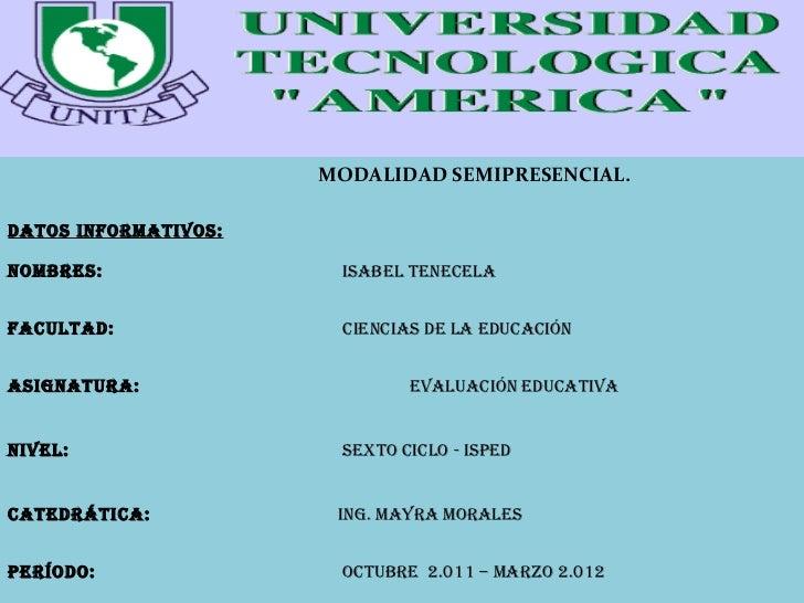 MODALIDAD SEMIPRESENCIAL.DATOS INFORMATIVOS:NOMBRES:               ISABEL TENECELAFACULTAD:              CIENCIAS DE LA ED...