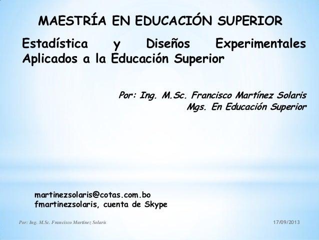17/09/2013Por: Ing. M.Sc. Francisco Martínez Solaris MAESTRÍA EN EDUCACIÓN SUPERIOR Por: Ing. M.Sc. Francisco Martínez Sol...