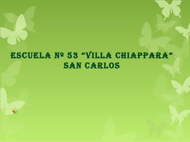 """ESCUELA Nº 53 """"VILLA CHIAPPARA"""" SAN CARLOS"""