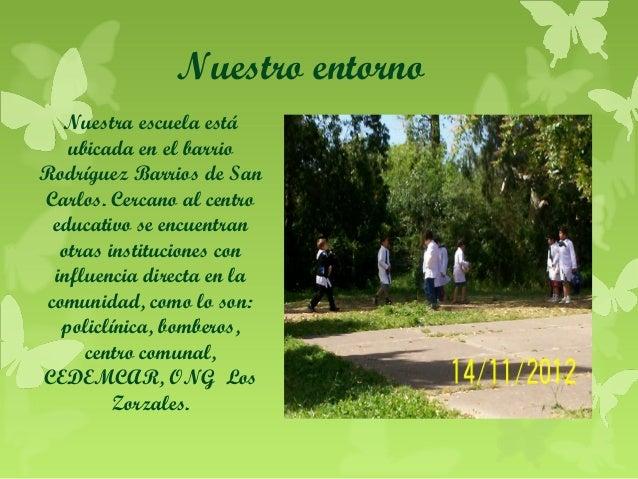 Nuestro entorno Nuestra escuela está ubicada en el barrio Rodríguez Barrios de San Carlos. Cercano al centro educativo se ...