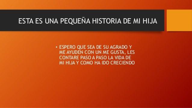 ESTA ES UNA PEQUEÑA HISTORIA DE MI HIJA  • ESPERO QUE SEA DE SU AGRADO Y ME AYUDEN CON UN ME GUSTA, LES CONTARE PASO A PAS...