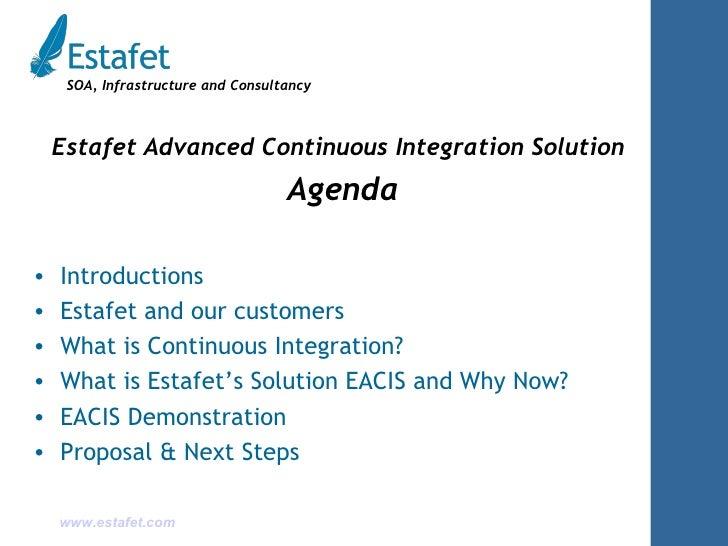 <ul><li>Estafet Advanced Continuous Integration Solution </li></ul><ul><li>Agenda </li></ul><ul><li>Introductions </li></u...