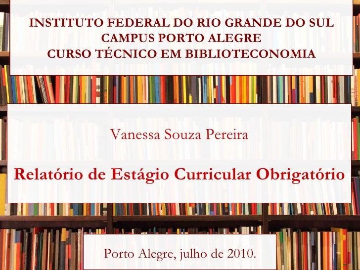 Porto Alegre, julho de 2010. INSTITUTO FEDERAL DO RIO GRANDE DO SUL CAMPUS PORTO ALEGRE CURSO TÉCNICO EM BIBLIOTECONOMIA V...