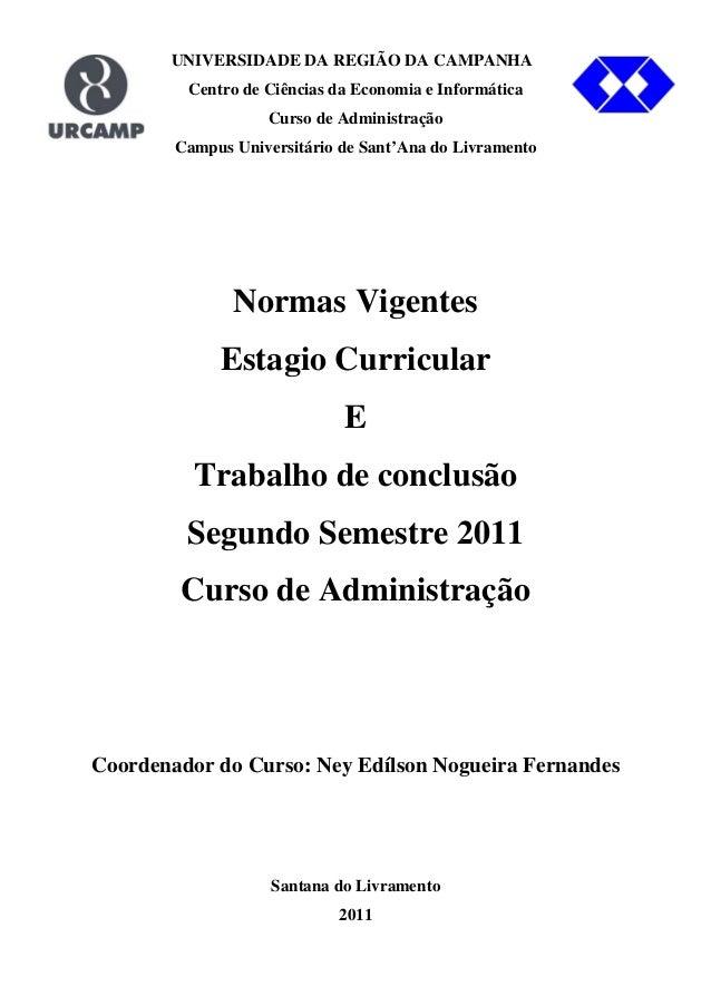 1 UNIVERSIDADE DA REGIÃO DA CAMPANHA Centro de Ciências da Economia e Informática Curso de Administração Campus Universitá...