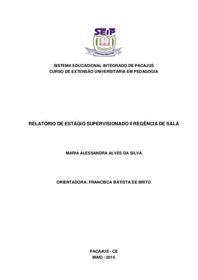 SISTEMA EDUCACIONAL INTEGRADO DE PACAJUS CURSO DE EXTENSÂO UNIVERSITARIA EM PEDAGOGIA RELATÓRIO DE ESTÁGIO SUPERVISIONADO ...