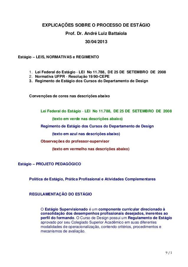9/1EXPLICAÇÕES SOBRE O PROCESSO DE ESTÁGIOProf. Dr. André Luiz Battaiola30/04/2013Estágio – LEIS, NORMATIVAS e REGIMENTO...