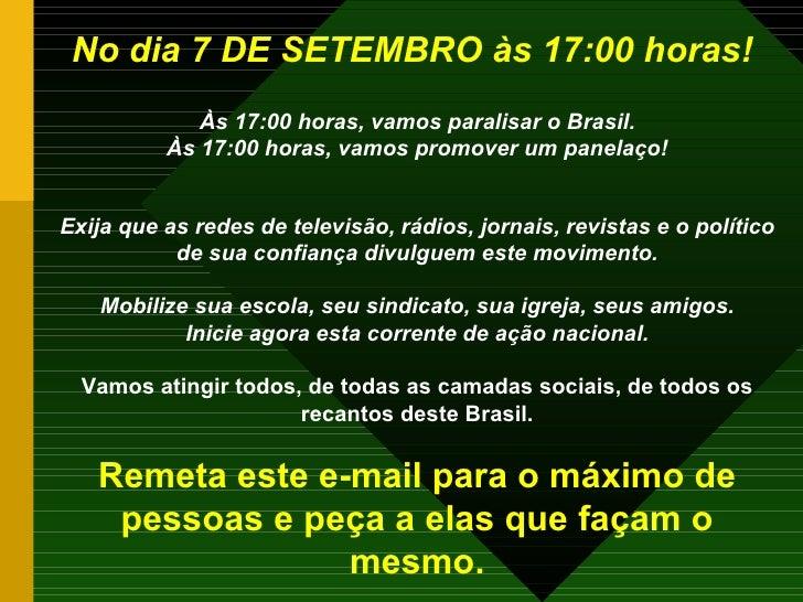No dia 7 DE SETEMBRO às 17:00 horas!   Às 17:00 horas,   vamos paralisar o Brasil. Às 17:00 horas,   vamos promover um pan...