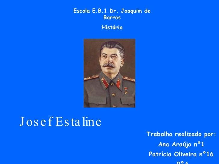 Escola E.B.1 Dr. Joaquim de                        Barros                       História     J os e f Es ta line          ...