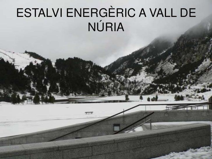 ESTALVI ENERGÈRIC A VALL DE           NÚRIA