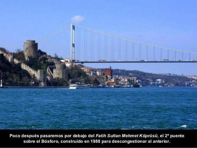 Situado a unos 5 Km. del Puente del Bósforo, es algo más largo que este  (1500 metros por 1100 del antiguo) y también más ...