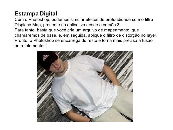 Estampa Digital Com o Photoshop, podemos simular efeitos de profundidade com o filtro Displace Map, presente no aplicativo...