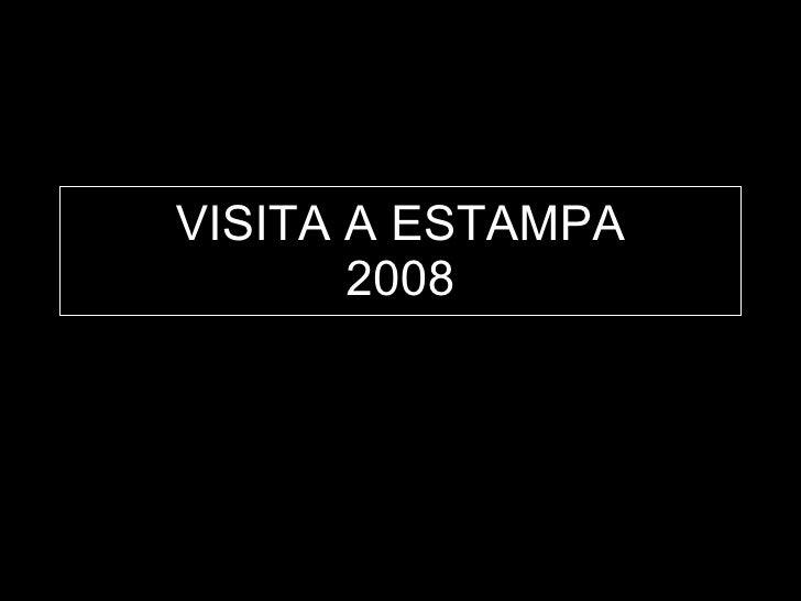 VISITA A ESTAMPA 2008